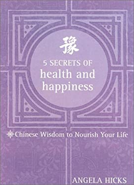 5 Secrets of Health and Happiness: Chinese Wisdom to Nourish Your Life