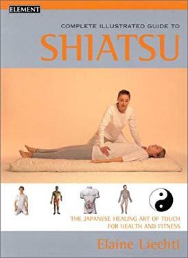 Shiatsu: Complete Illustrated Guide