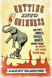 Getting Into Guinness; One Man's Longest, Fastest, Highest Journey Inside the World's Most Famous Record Book