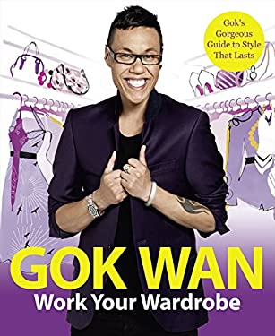 Work Your Wardrobe: Gok's Gorgeous Guide to Style That Lasts 9780007318537