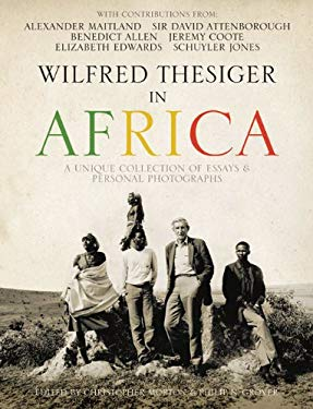 Wilfred Thesiger in Africa: A Unique Collection of Essays & Personal Photographs