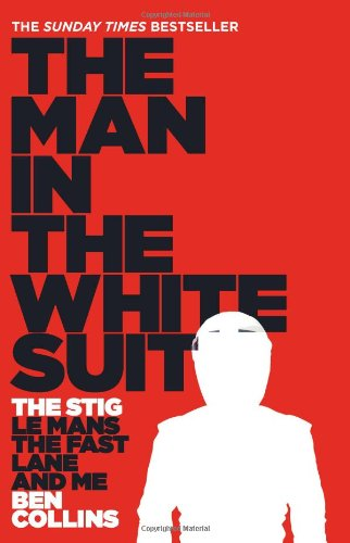 The Man in the White Suit: The Stig, Le Mans, the Fast Lane and Me 9780007331697