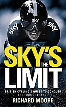 Sky's the Limit: British Cycling's Quest to Conquer the Tour de France 9780007341832