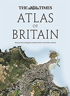 The Times Atlas of Britain: National Atlas of England, Scotland, Wales and Northern Ireland