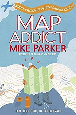 Map Addict: A Tale of Obsession, Fudge & the Ordnance Survey 9780007351572
