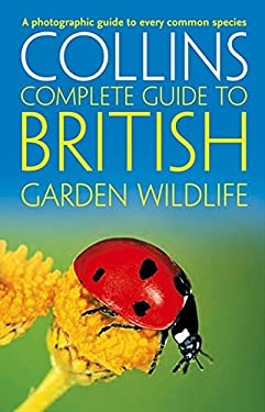 Collins Complete Garden Wildlife: A Photographic Guide to Every Common Species