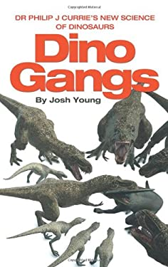 Dino Gangs: Dr. Philip J. Currie's New Science of Dinosaurs 9780007413393