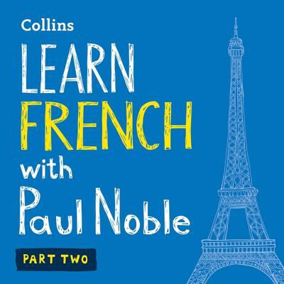 Learn French with Paul Noble, Part 2: French Made Easy with Your Personal Language Coach