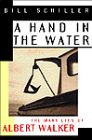 A Hand in the Water: The Many Lies of Albert Walker