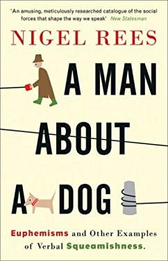 A Man about a Dog: Euphemisms and Other Examples of Verbal Squeamishness 9780007214549