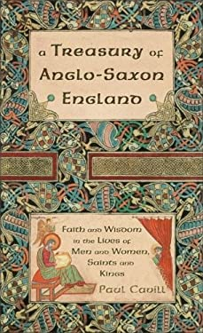 A Treasury of Anglo-Saxon England: Faith and Wisdom in the Lives of Men and Women, Saints and Kings