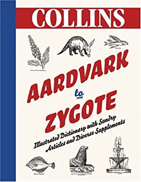 Aardvark to Zygote: Illustrated Dictionary with Sundry Articles and Diverse Supplements 9780007281022