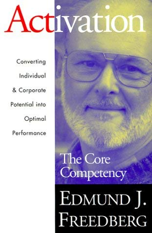 Activation: The Core Competency: Converting Individual & Corporate Potential Into Optimal Performance