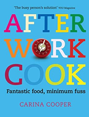 After Work Cook: Fantastic Food, Minimum Fuss