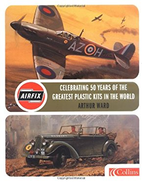 Airfix: Celebrating 50 Years of the World's Greatest Plastic Kits