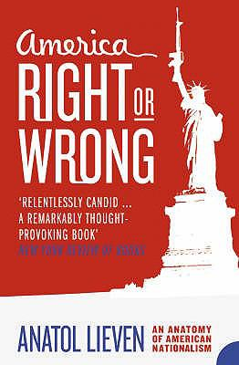 America Right or Wrong: An Anatomy of American Nationalism 9780007164615