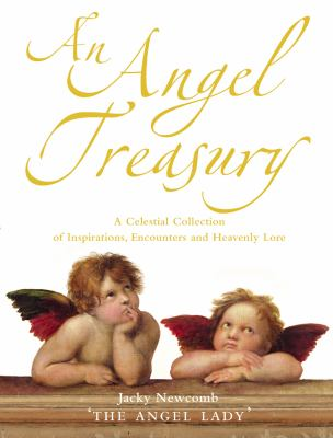 An Angel Treasury: A Celestial Collection of Facts, Inspirations, Encounters, and Heavenly Lore 9780007189540