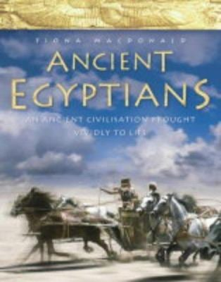 Ancient Egypt: An Epic Lost Civilisation Brought Vividly to Life