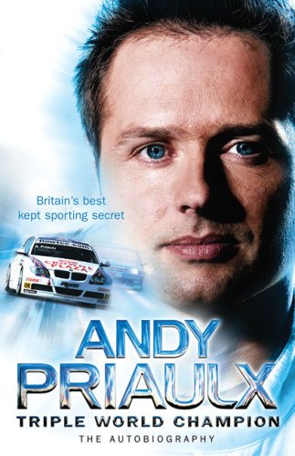 Andy Priaulx: Triple World Champion: The Autobiography
