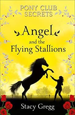 Pony Club Secrets (10) Angel and the Flying Stallions