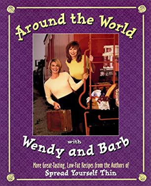 Around the World with Wendy and Barb: More Tasting, Low-Fat Recipes from the Authors of Spread Yourself Thin
