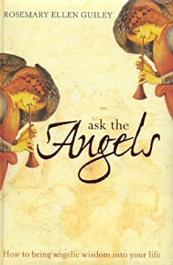 Ask the Angels: Hoe Bringing Angelic Wisdom Into Your Life Life