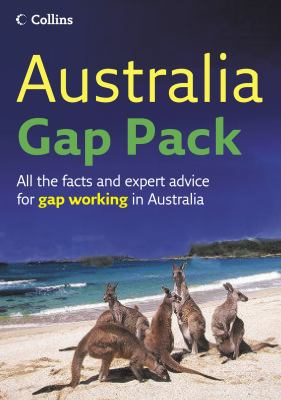 Australia Gap Pack: All the Facts and Expert Advice for Gap Working in Australia