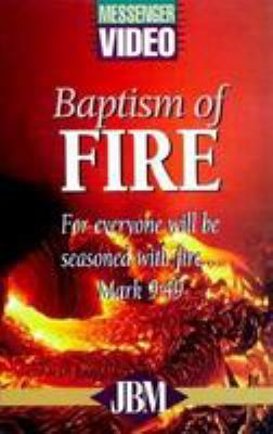 Baptism of Fire: For Everyone Will Be Seasoned with Fire... Mark 9:49