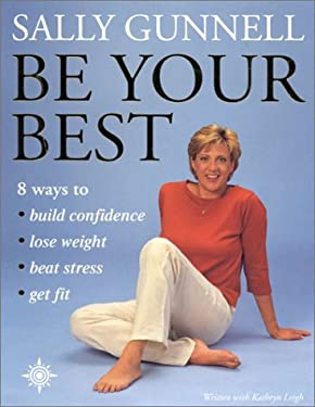 Be Your Best: 8 Ways to Build Confidence, Lose Weight, Beat Stress, and Get Fit