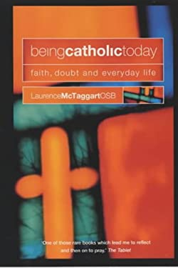 Being Catholic Today: Faith, Doubt and Everyday Life