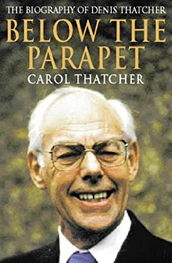 Below the Parapet: The Biography of Denis Thatcher