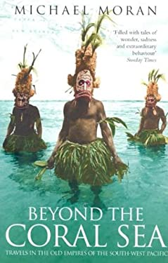 Beyond the Coral Sea: Travels in the Old Empires of the South-West Pacific