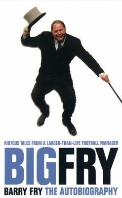 Big Fry: The Autobiography of Barry Fry
