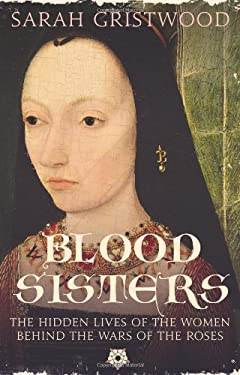Blood Sisters: The Hidden Lives of the Women Behind the Wars of the Roses 9780007309290