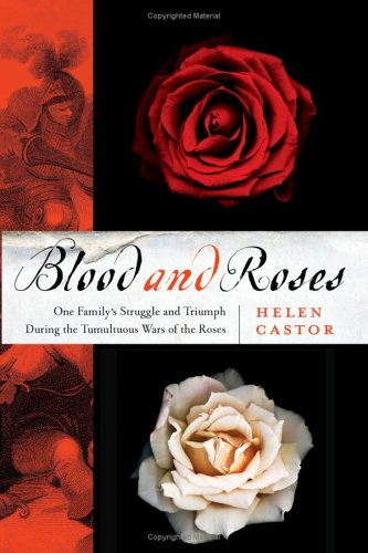 Blood and Roses: One Family's Struggle and Triumph During England's Tumultuous Wars of the Roses