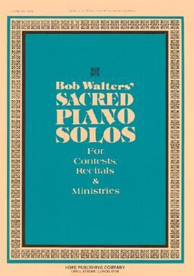 Bob Walters' Sacred Piano Solos: For Contests, Recitals & Ministries