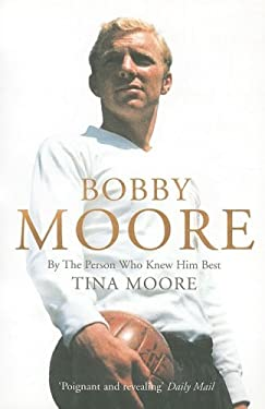 Bobby Moore: By the Person Who Knew Him Best