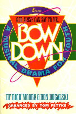 Bow Down, God Alone Can Say to Me: A Musical Drama for Youth