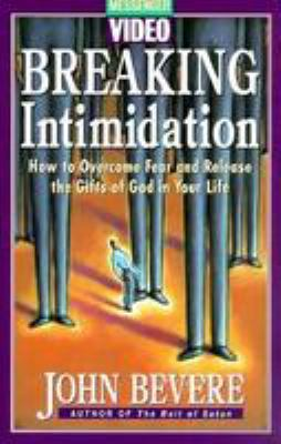 Breaking Intimidation: How to Overcome Fear and Release the Gifts of God in Your Life