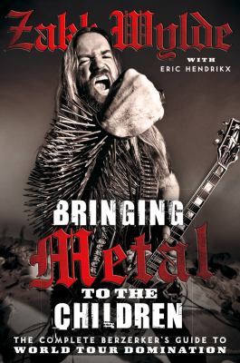 Bringing Metal to the Children: The Complete Berserker's Guide to World Tour Domination 9780007395880