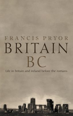 Britain B.C.: Life in Britain and Ireland Before the Romans