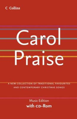 Carol Praise: A New Collection of Traditional Favourites and Contemporary Christmas Songs [With CDROM]