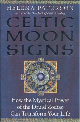 Celtic Moon Signs: How the Mystical Power of the Druid Zodiac Can Transform Your Life 9780007163861