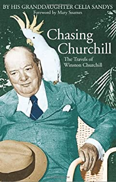 Chasing Churchill: The Travels with Winston Churchill by His Granddaughter