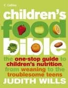 Children's Food Bible: The One-Stop Guide to Children's Nutrition, from Weaning to the Troublesome Teens