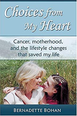 Choices from My Heart: Cancer, Motherhood, and the Lifestyle Changes That Saved My Life
