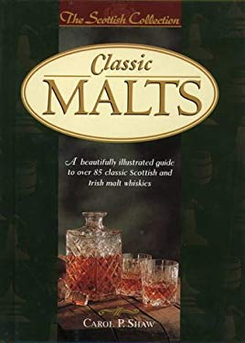 Classic Malts: A Beautifully Illustrated Guide to Over 85 Classic Scottish and Irish Malt Whiskies