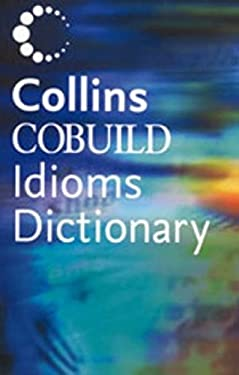 Collins Cobuild Dictionary of Idioms: Second Edition
