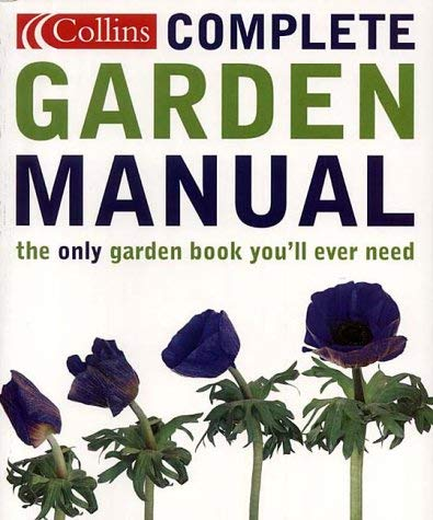 Collins Complete Garden Manual: The Only Garden Book You'll Ever Need