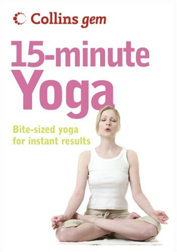 Collins Gem 15-Minute Yoga: Bite-Sized Yoga for Instant Results